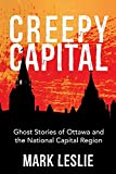 Creepy Capital: Ghost Stories of Ottawa and the National Capital Region