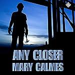 Any Closer   Mary Calmes