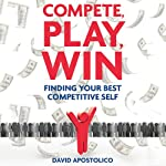 Compete, Play, Win: Finding Your Best Competitive Self | David Apostolico