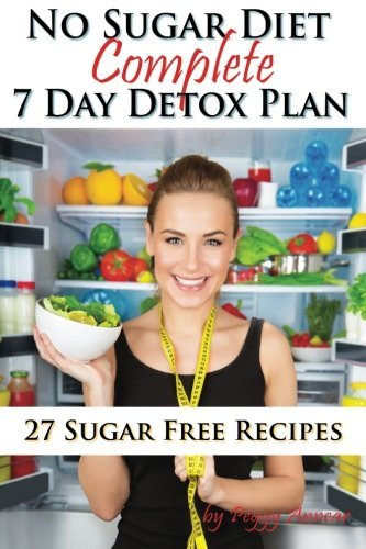 Download By Peggy Annear No Sugar Diet: A Complete No Sugar Diet Book, 7 Day Sugar Detox for Beginners, Recipes & How to Quit [Paperback] ebook