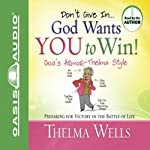 Don't Give In - God Wants You to Win!  | Thelma Wells