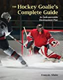 The Hockey Goalie's Complete Guide, François Allaire, 1554074762