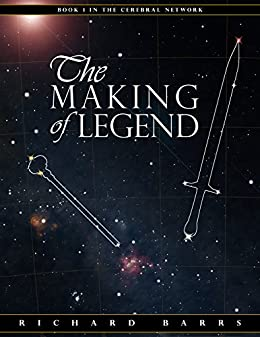 The Making of Legend (Cerebral Network Book 1) by [Barrs, Richard]