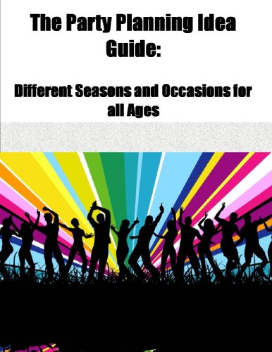 The Party Planning Idea Guide: Different Seasons and Ocassions for all Ages ()