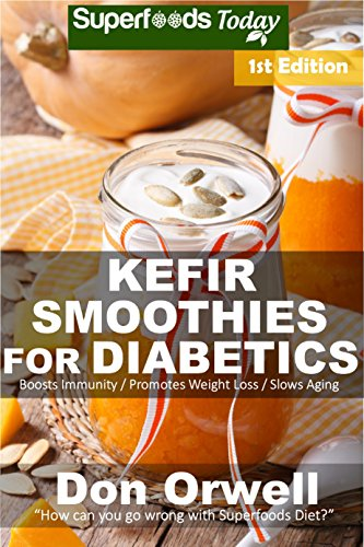 Kefir Smoothies for Diabetics: Over 35 Kefir Smoothies for Diabetics, Quick & Easy Gluten Free Low Cholesterol Whole Foods Blender Recipes full of Antioxidants ... Natural Weight Loss Transformation Book 1) ()