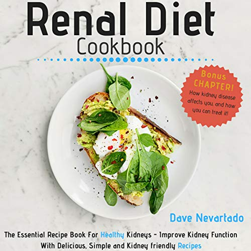 The Renal Diet Cookbook: The Essential Recipe Book for Healthy Kidneys: Improve Kidney Function with Delicious, Simple and Kidney-Friendly Recipes by Dave Nevartado