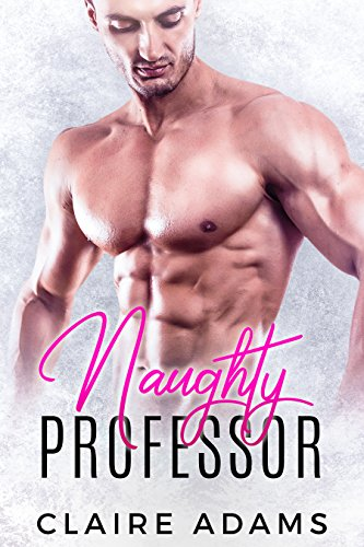 Download for free Naughty Professor - A Standalone Teacher Student Romance