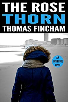 The Rose Thorn (A Murder Mystery Series of Crime and Suspense, Echo Rose #3) by [Fincham, Thomas]