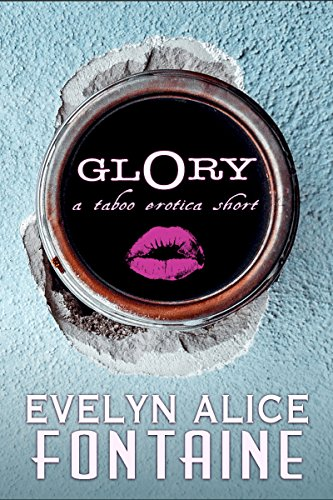 Glory:  A Taboo Erotica Short Story (Multiple Rough Anonymous Partners)