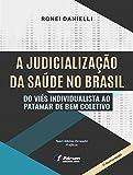 capa de A Judicialização da Saúde no Brasil. Do Viés Individualista ao Patamar de Bem Coletivo