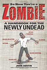 So Now You're a Zombie: A Handbook for the Newly Undead Paperback