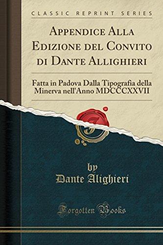 Appendice Alla Edizione del Convito di Dante Allighieri: Fatta in Padova Dalla Tipografia della Minerva nell'Anno MDCCCXXVII (Classic Reprint) (Italian Edition)