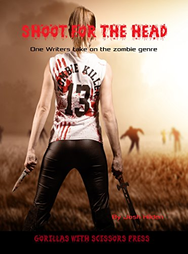 Collection Take Heart (Shoot For The Head: One Writer's Take on the Zombie Genre (You're The Inspiration Book 4))
