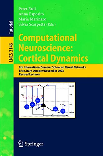 Computational Neuroscience: Cortical Dynamics: 8th International Summer School on Neural Nets, Erice, Italy, October 31 - November 6, 2003 Revised Lectures (Lecture Notes in Computer Science) by Springer