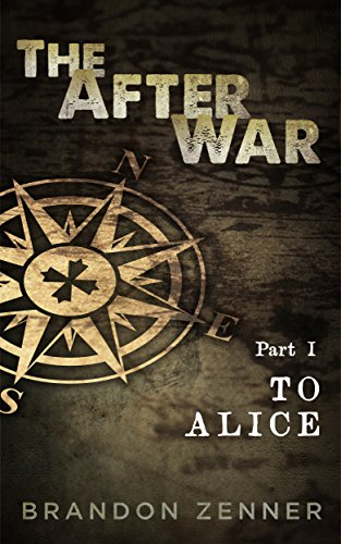 The After War - Part I: To Alice by [Zenner, Brandon]
