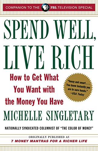 Spend Well, Live Rich (previously published as 7 Money Mantras for a Richer Life): How to Get What You Want with the Money You Have (Best Leadership Advice 7 Top Leaders)