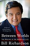Front cover for the book Between Worlds: The Making of an American Life by Bill Richardson