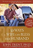 30 Ways a Wife Can Bless Her Husband (Blessing Books)