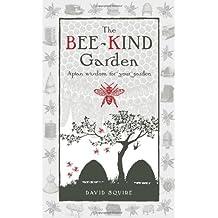 The Bee-Kind Garden: Apian Wisdom for Your Garden