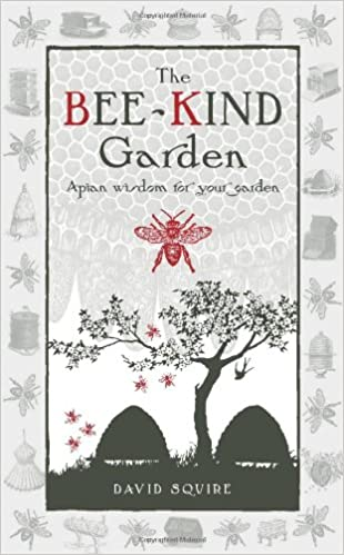 The Bee Kind Garden: Apian Wisdom For Your Garden (Wise Words)