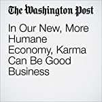 In Our New, More Humane Economy, Karma Can Be Good Business | Kathleen Parker