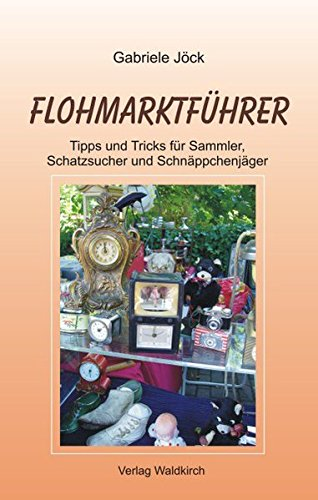 Flohmarktführer: Tipps und Tricks für Sammler, Schatzsucher und Schnäppchenjäger