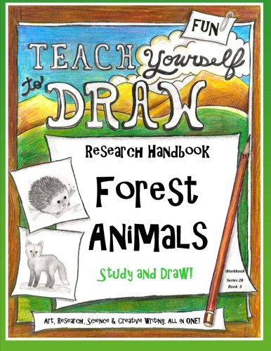 - Forest Animals - Research Handbook: Art, Science and Creative Writing Workbook (Teach Yourself to Draw - Series 2) (Volume 7)