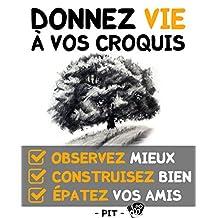 Donnez vie à vos croquis: Techniques de dessin d'observation et de construction pour débutants (French Edition)