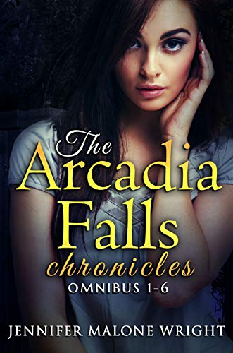 The Arcadia Falls Chronicles: Omnibus (Books 1-6) by [Wright, Jennifer Malone]