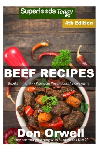 Beef Recipes: Over 65+ Low Carb Beef Recipes, Dump Dinners Recipes, Quick & Easy Cooking Recipes, Antioxidants & Phytochemicals, Soups Stews and Chilis, Slow Cooker Recipes (Volume (Dinner Recipes Beef)