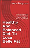 Healthy And Balanced Diet To Lose Belly Fat: Change your poor and unhealthy belly diet, change your day-to-day lifestyle