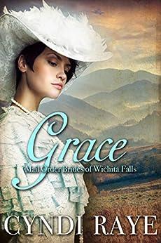 Grace: Mail Order Brides Of Wichita Falls Series - Book 2 by [Raye, Cyndi, Wichita Falls, Brides of]