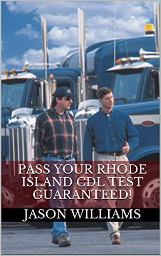 Pass Your Rhode Island CDL Test Guaranteed! 100 Most Common Rhode Island Commercial Driver's License With Real Practice Questions
