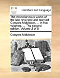 The Miscellaneous Works of the Late Reverend and Learned Conyers Middleton, in Five Volumes the Second Edition Volume 2 Of, Conyers Middleton, 1140870203