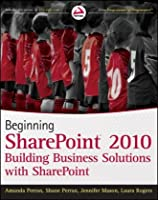 Beginning SharePoint 2010: Building Business Solutions with SharePoint Cover
