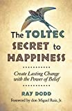 The Toltec Secret to Happiness, Ray Dodd, 1571747044