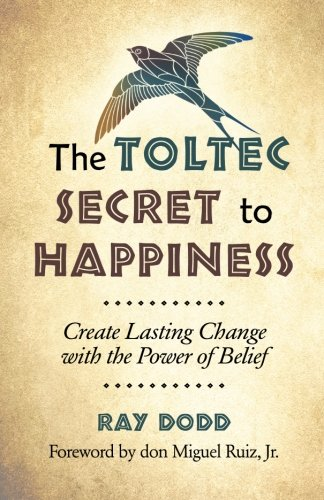 The Toltec Secret to Happiness