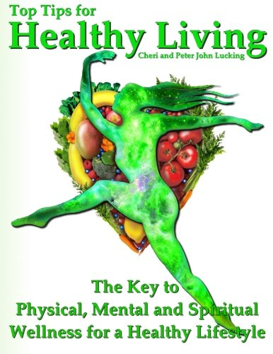 Download Top Tips for Healthy Living: The Key to Physical, Mental and Spiritual Wellness for a Healthy Lifestyle pdf