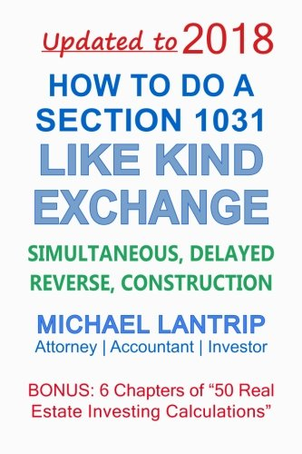How To Do A Section 1031 Like Kind Exchange: Simultaneous, Delayed, Reverse, Construction by Anderson Logan, LLC