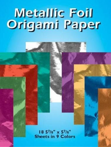 (Dover Metallic Foil Origami Paper: 18 5-7/8 x 5-7/8 Sheets in 9 Colors)