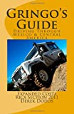 The Gringos Guide to Driving Through Mexico and Central America, Derek Dodds, 1456535099