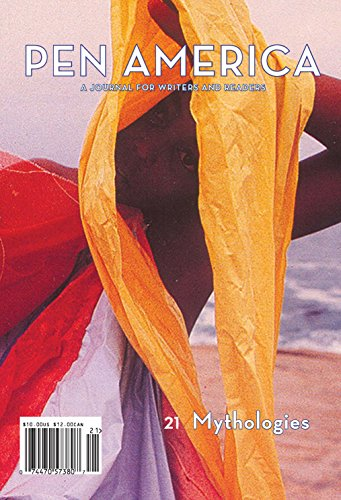 PEN America Issue 21: Mythologies (PEN America: A Journal for Writers and Readers)