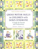 img - for Gross Motor Skills in Children With Down Syndrome: A Guide for Parents and Professionals (Topics in Down Syndrome) book / textbook / text book
