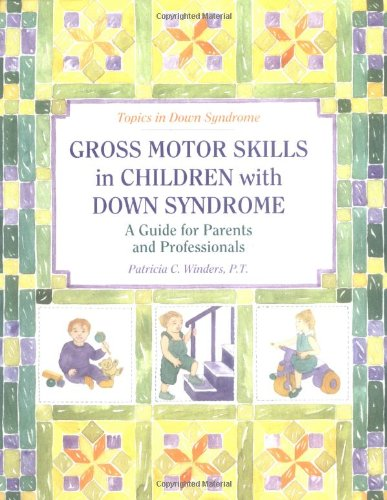 Gross Motors Skills in Children with Down Syndrome: A Guide for Parents and Professionals (Topics in Down (Stores In Eugene Or)