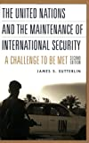 The United Nations and the Maintenance of International Security, James S. Sutterlin, 0275973042