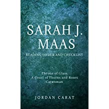Sarah J. Maas- Series Reading Order and Checklist 2018. Summaries, checklists, order links in chronological order. Throne of Glass series, A Court of Thorns and Roses series, Catwoman:Soulstealer