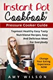 Instant Pot Cookbook: Pressure Cooker Guide, Top Most Healthy, Easy, Nutritional and Delicious Recipes for everybody. (instant pot slow cooker, ... lunch, dessert, dinner, snacks, for two)
