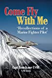 Come Fly With Me:  recollections of a Marine fighter pilot