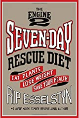 The Engine 2 Seven-Day Rescue Diet: Eat Plants, Lose Weight, Save Your Health Hardcover