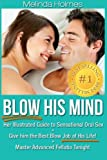 Blow His Mind: Her Illustrated Guide to Sensational Oral Sex, Give him the Best Blow Job of His Life! Master Advanced Fellatio Tonight